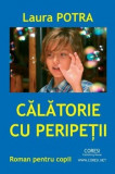 Calatorie cu peripetii - Roman pentru copii/Laura Potra, Coresi