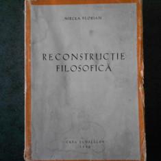 MIRCEA FLORIAN - RECONSTRUCTIE FILOSOFICA (1944, prima editie)