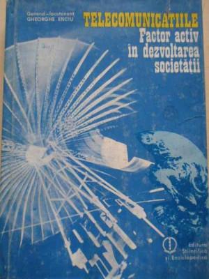 Telecomunicatiile Factor Activ In Dezvoltarea Societatii - Gheorghe Enciu ,277478 foto
