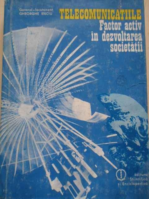 Telecomunicatiile Factor Activ In Dezvoltarea Societatii - Gheorghe Enciu ,277478