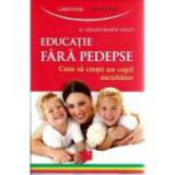 Educatie fara pedepse. Cum sa cresti un copil ascultator. (Dr. Gilles-Marie Valet)