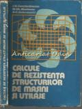 Cumpara ieftin Calcule De Rezistenta Structurilor De Masini Si Utilaje - I. N. Constantinescu