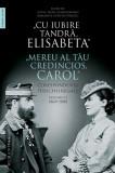 Cu iubire tandra, Elisabeta . Mereu al tau credincios, Carol . Corespondenta perechii regale (Vol. 1) 1869 1888