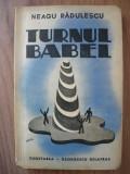 NEAGU RADULESCU - TURNUL BABEL ( editia I, 1941)