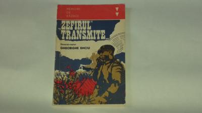 GHEORGHE ENCIU - ZEFIRUL TRANSMITE ... memorii de razboi foto