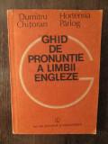 GHID DE PRONUNTIE A LIMBII ENGLEZE - DUMITRU CHITORAN, HORTENSIA PARLOG