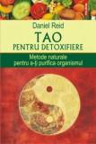 Tao pentru detoxifiere. Metode naturale pentru a-ti purifica organismul/Daniel Reid