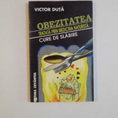 OBEZITATEA TRATATA PRIN MEDICINA NATURISTA de VICTOR DUTA , 1998