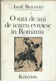 AS - BERCOVICI ISRAIL - O SUTA DE ANI DE TEATRU EVREIESC IN ROMANIA