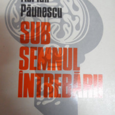 Sub Semnul Intrebarii - Adrian Paunescu ,548909