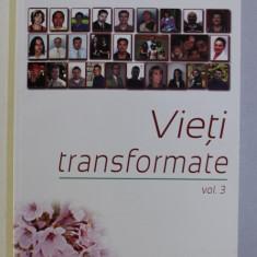 VIETI TRANSFORMATE VOL. III - INTERVIURI DE LA RADIO VOCEA EVANGHELIEI de IOAN CIOBOTA , 2007