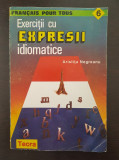 EXERCITII CU EXPRESII IDIOMATICE - Aristita Negreanu