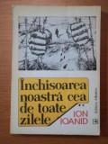 INCHISOAREA NOASTRA CEA DE TOATE ZILELE- ION IOANID- VOL.II
