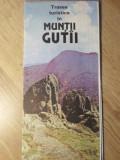 TRASEE TURISTICE IN MUNTII GUTAI. HARTA TURISTICA - NECUNOSCUT