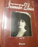 REGINA MARIA A ROMANIEI INSEMNARI ZILNICE  VOLUMUL  VI