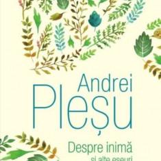 Despre inima si alte eseuri Andrei Plesu