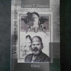TRAIAN T. COSOVEI - VANATOAREA PE CAPETE (cu autograful si dedicatia autorului)