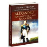Alexandru I, invingatorul lui Napoleon - Henri Troyat