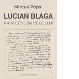 Lucian Blaga prin cenusa veacului/Mircea Popa, Casa Cartii de Stiinta
