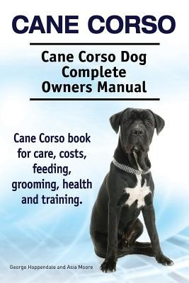 Cane Corso. Cane Corso Dog Complete Owners Manual. Cane Corso Book for Care, Costs, Feeding, Grooming, Health and Training. foto