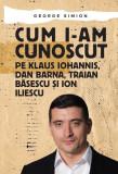 Cum i-am cunoscut pe Klaus Iohannis, Dan Barna, Traian Băsescu și Ion Iliescu