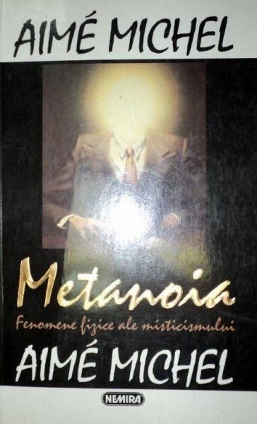 METANOIA FENOMENELE FIZICE ALE MISTICISMULUI de AIME MICHEL