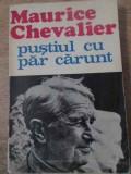 PUSTIUL CU PAR CARUNT-MAURICE CHEVALIER, Ion Barbu