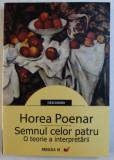 SEMNUL CELOR PATRU , O TEORIE A INTERPRETARII de HOREA POENAR , 2008