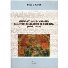 Gugesti (Jud. Vaslui). Slujitori si lacasuri de credinta (1609-2011)