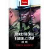 Jurnalul unui soldat in Legiunea Straina 1960-1965 - Simon Murray