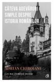 Cumpara ieftin Cateva adevaruri simple despre istoria romanilor. Cea mai frumoasa poveste. Vol 1/Adrian Cioroianu, Curtea Veche Publishing