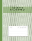 Isometric Graph Paper Notebook: Grid of Equilateral Triangles, Useful for 3D Designs Such as Architecture or Landscaping, and Planning 3D Printer Proj