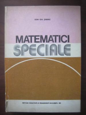 Ion Gh. Șabac - Matematici speciale ( Vol. I ) foto