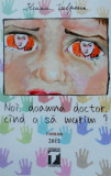 Noi, doamna doctor, cind o sa murim?, Ileana Vulpescu