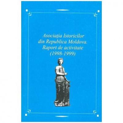 Asociatia Istoricilor din Republica Moldova. Raport de activitate 1998-1999 foto