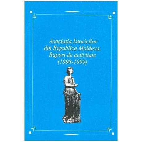 Asociatia Istoricilor din Republica Moldova. Raport de activitate 1998-1999