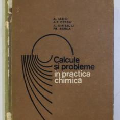 CALCULE SI PROBLEME IN PRACTICA CHIMICA de A. IANU , A. T. CERBU , A. DINESCU , FR. BARCA , 1969