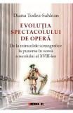Evolutia spectacolului de opera - Diana Todea-Sahlean