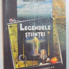 LEGENDELE STIINTEI de NICOLAE CHIORCEA , 2005
