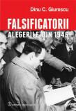 """Falsificatorii """"Alegerile"""" din 1946 (ediția a II-a, revăzută și adăugită)"""