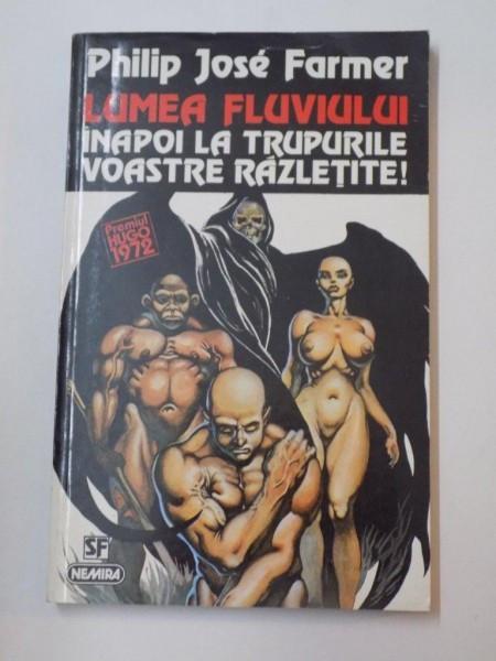 LUMEA FLUVIULUI INAPOI LA TRUPURILE VOASTRE RAZLETITE de PHILIP JOSE FARMER , 1996