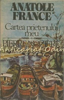 Cartea Prietenului Meu. Pierre Noziere - Anatole France foto
