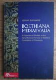 Adrian Papahagi - Boethiana mediaevalia. A collection of Studies... in latina