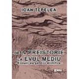 De la Preistorie la Evul Mediu, evolutii ale gandirii stiintifice - Ioan Tepelea
