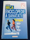 Mica Enciclopedie a Sanatatii, Terapie Naturista - Lazar Blaj, editura Niculescu, 1998