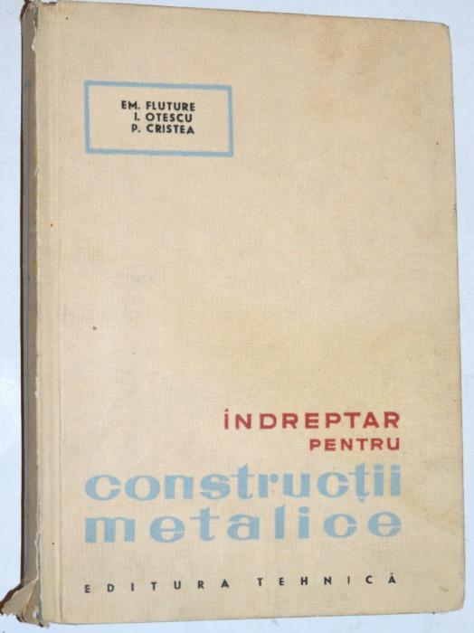 Indreptar pentru constructii metalice - Em. Fluture, I. Otescu, P. Cristea