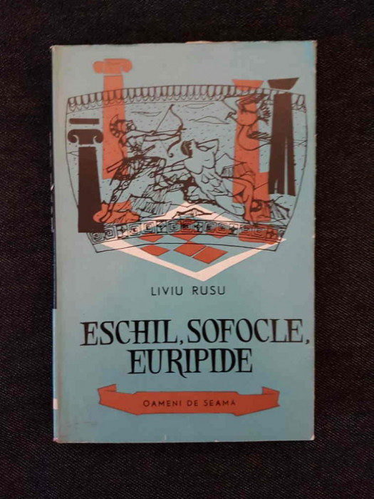 Eschil, Sofocle, Euripide – Liviu Rusu