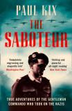 The Saboteur True Adventures of the Gentleman Commando Who Took on the Nazis