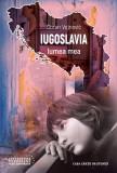 Iugoslavia, lumea mea, de Goran Vojnović