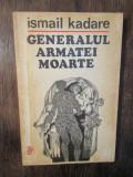 Generalul armatei moarte - Ismail Kadare